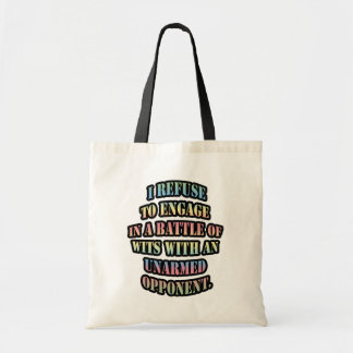 I refuse to engage in a battle of wits with an canvas bags