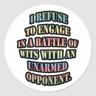 I refuse to engage in a battle of wits with an classic round sticker