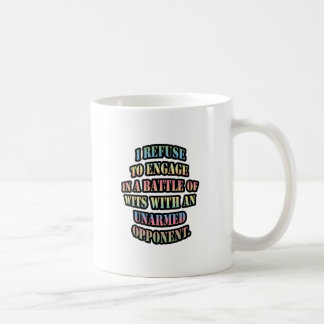 I refuse to engage in a battle of wits with an coffee mug