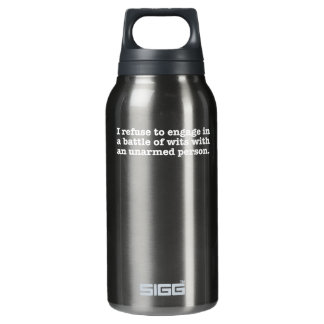 I refuse to engage in a battle with wits insulated water bottle
