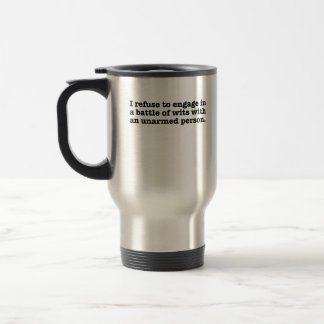 I refuse to engage in a battle with wits travel mug