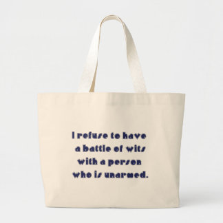 I refuse to have a battle of wits tote bag