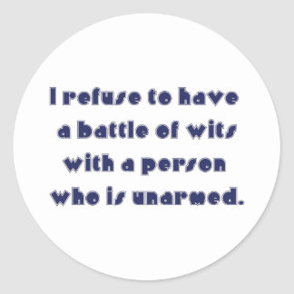 I refuse to have a battle of wits classic round sticker