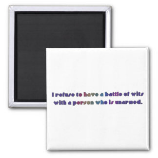 I refuse to have a battle of wits magnet