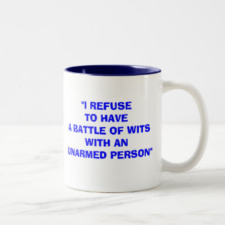 """I REFUSE TO HAVE A BATTLE OF WITS WITH AN UNARMED Two-Tone COFFEE MUG"