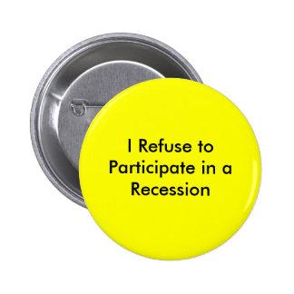 I Refuse to Participate in a Recession 2 Inch Round Button