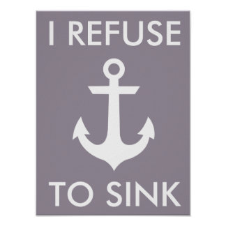 I Refuse to Sink Art Poster