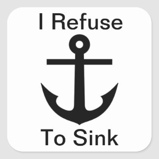 I Refuse to Sink Square Sticker