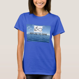 I Refuse To Sink T-Shirt