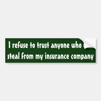 I refuse to trust anyone who will  steal ... bumper sticker