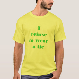 I refuse to wear a tie T-Shirt