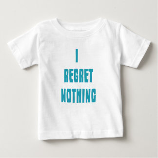 I regret nothing baby T-Shirt