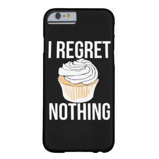 I regret nothing barely there iPhone 6 case