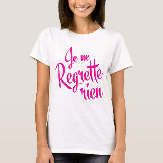 I regret nothing! French regrette rien T-Shirt