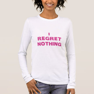 I Regret Nothing Long Sleeve T-Shirt