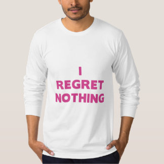 I Regret Nothing T-Shirt