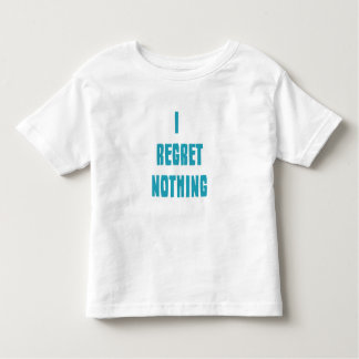 I regret nothing toddler t-shirt