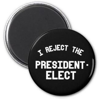 I reject the president elect -- Anti-Trump Design  Magnet