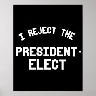 I reject the president elect -- Anti-Trump Design  Poster