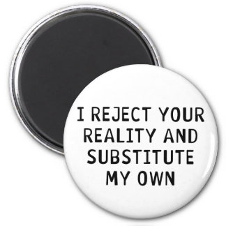 I Reject Your Reality 2 Inch Round Magnet