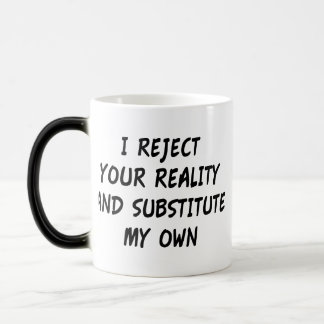 I Reject Your Reality And Substitute My Own 11 Oz Magic Heat Color-Changing Coffee Mug