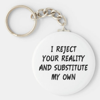 I Reject Your Reality And Substitute My Own Basic Round Button Keychain