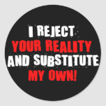 I Reject Your Reality And Substitute My Own Classic Round Sticker
