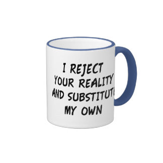 I Reject Your Reality And Substitute My Own Ringer Coffee Mug