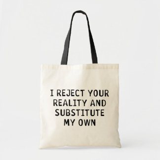 I Reject Your Reality Tote Bags