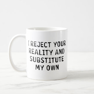 I Reject Your Reality Coffee Mug