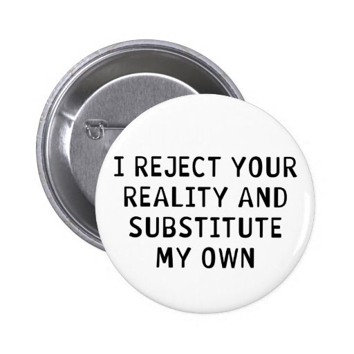 I Reject Your Reality Pinback Buttons