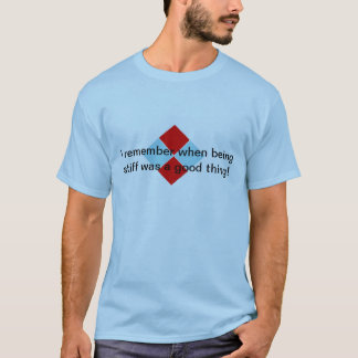 I remember when being stiff was a good thing! T-Shirt