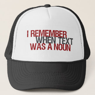 I remember when Text was a Noun Trucker Hat