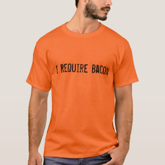 I Require Bacon T-Shirt