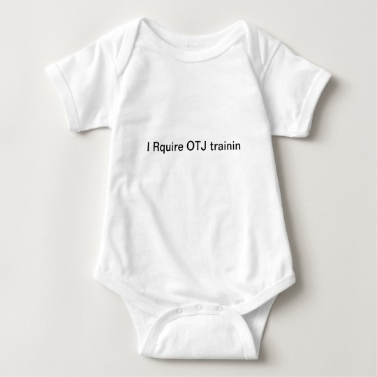 I require on the job training baby bodysuit