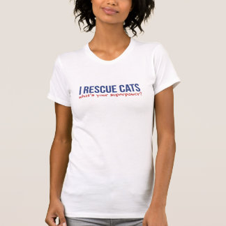 I rescue cats what's your superpower tee shirts