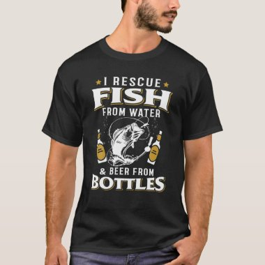 I Rescue Fish From Water Beer From Bottles Tee Fun