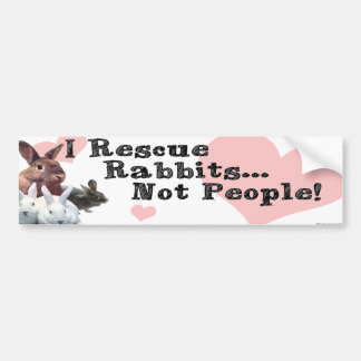 I Rescue Rabbits...Not People! Bumper Sticker