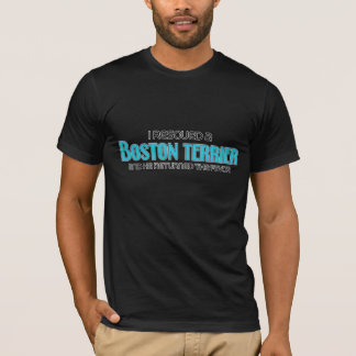 I Rescued a Boston Terrier (Male Dog) T-Shirt