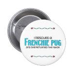 I Rescued a Frenchie Pug (Female) Dog Adoption Pinback Button