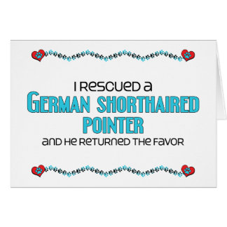 I Rescued a German Shorthaired Pointer (Male Dog) Greeting Card