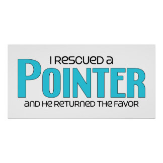 I Rescued a Pointer (Male Dog) Print