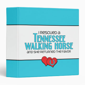 I Rescued a Tennessee Walking Horse (Female Horse) 3 Ring Binder