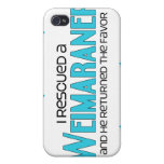 I Rescued a Weimaraner (Male Dog) Covers For iPhone 4