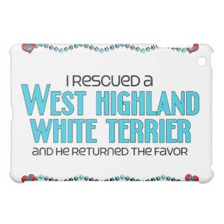I Rescued a West Highland White Terrier (Male Dog) Case For The iPad Mini