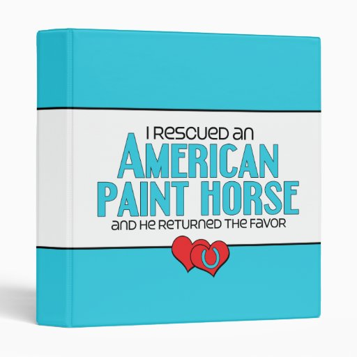 I Rescued an American Paint Horse (Male Horse) Vinyl Binder