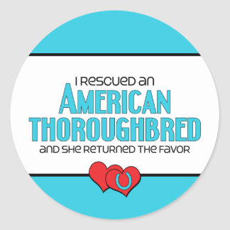 I Rescued an American Thoroughbred (Female Horse) Classic Round Sticker