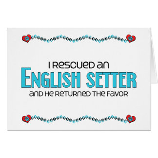 I Rescued an English Setter (Male Dog) Card
