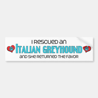 I Rescued an Italian Greyhound (Female Dog) Bumper Sticker