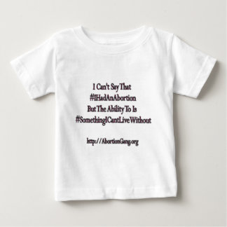I Reserve The Right To Say #IHadAnAbortion Baby T-Shirt